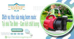 Dịch vụ thợ sửa máy bơm nước tại nhà Tân Bình - Cam kết chất lượng