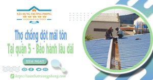 Thợ chống dột mái tôn tại quận 5 - Bảo hành lâu dài